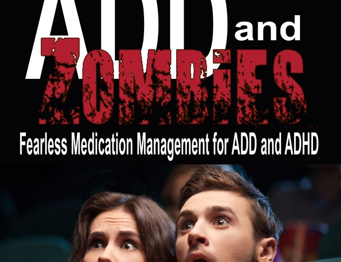 ADD and Zombies: Fearless Medication Management, A Publication Update